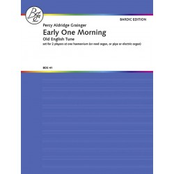 Grainger, Percy Aldridge: Early One Morning : set for 2 players at one harmonium (or reed, pipe or electric organ)