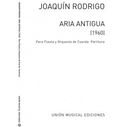 Rodrigo, Joaquin: Aria Antigua : for flute and strings score