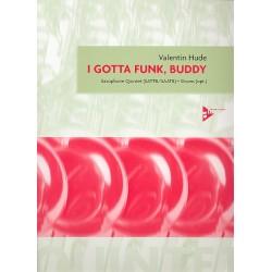 Hude, Valentin: I gotta Funk Buddy: for 5 saxophones (SATTB/SAATB), drums ad lib score and parts