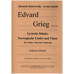 Grieg, Edvard Hagerup: Lyrische Stücke, Norwegische Lieder und Tänze für Violine, Viola und Violoncello Partitur und Stimmen