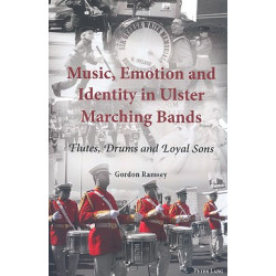 Ramsey, Gordon: Music, Emotion and Identity in Ulster Marching Bands : Flutes, Drums and Loyal Sons