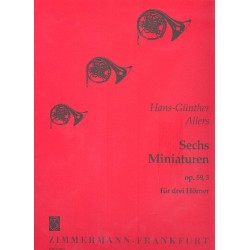 Allers, Hans Günter: 6 Miniaturen op. 59,3 : für 3 Hörner Partitur und Stimmen